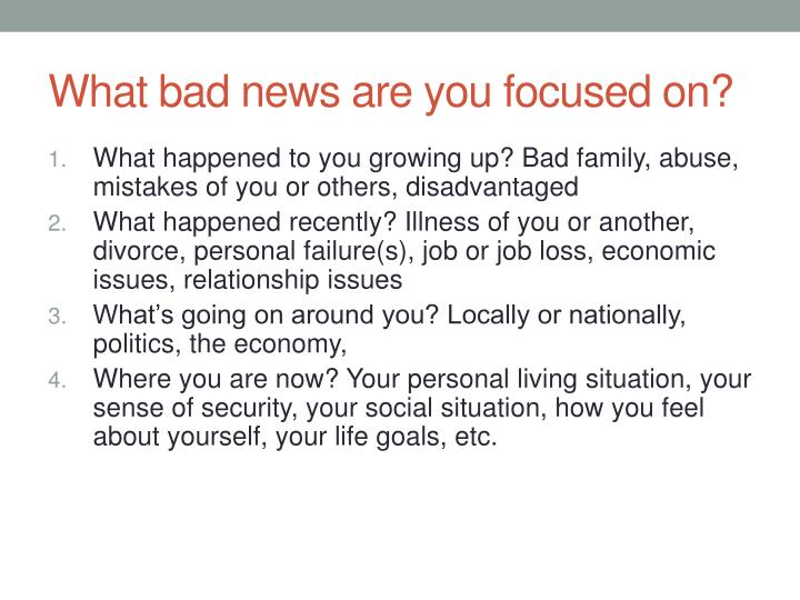What bad news are you focused on?