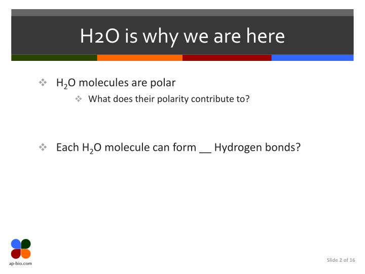 H2o is why we are here