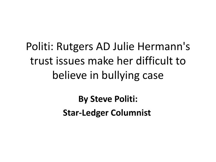 Politi rutgers ad julie hermann s trust issues make her difficult to believe in bullying case