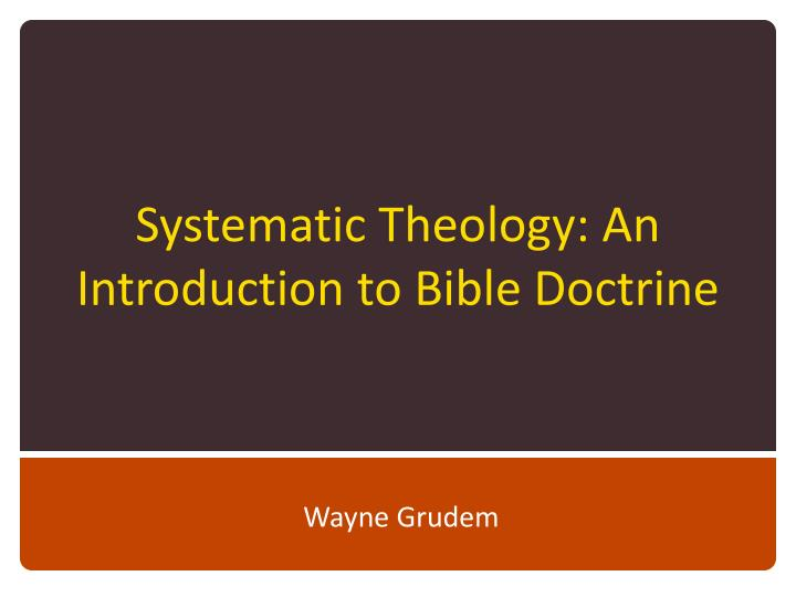 Systematic theology an introduction to bible doctrine