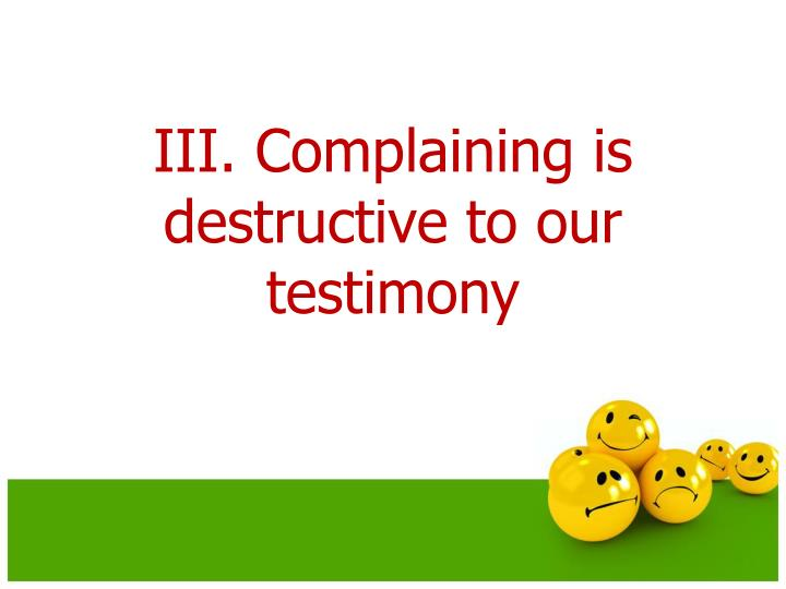 III. Complaining is destructive to our testimony