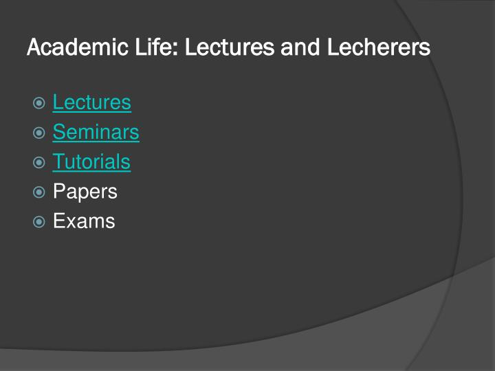 Academic Life: Lectures and