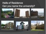 halls of residence can you name the university