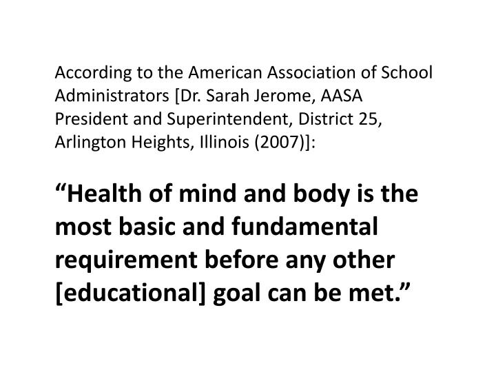 According to the American Association of School Administrators [Dr. Sarah Jerome, AASA President and Superintendent, District 25, Arlington Heights, Illinois (2007)]: