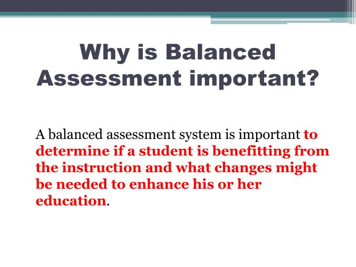 Why is Balanced Assessment important?