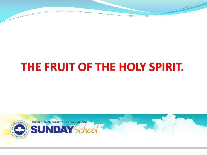 T he fruit of the holy spirit