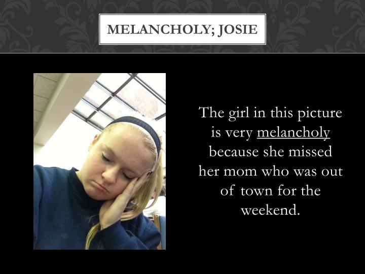 Melancholy; josie