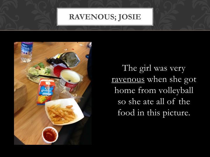 Ravenous; josie