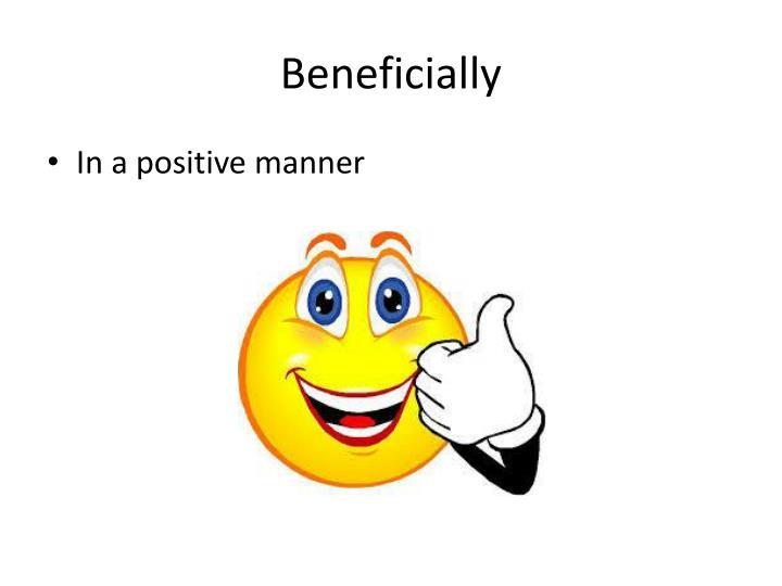 Beneficially