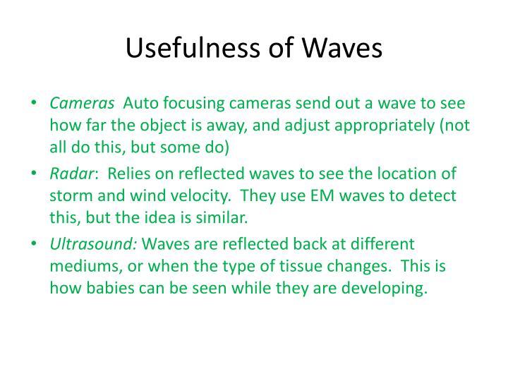 Usefulness of Waves