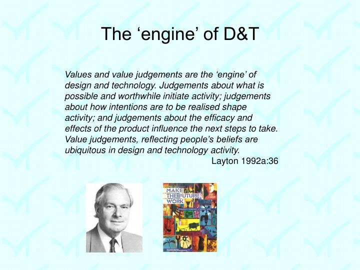 The 'engine' of D&T