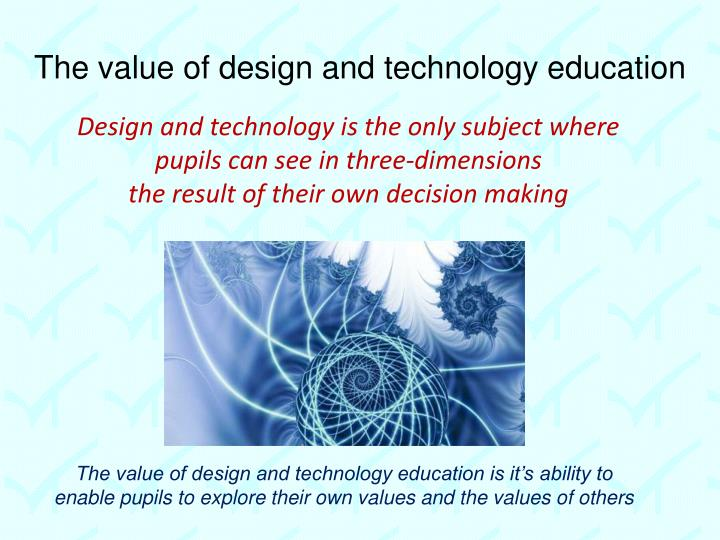 The value of design and technology education