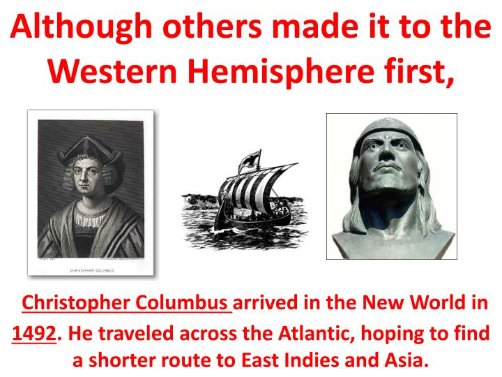 Although others made it to the Western Hemisphere first,