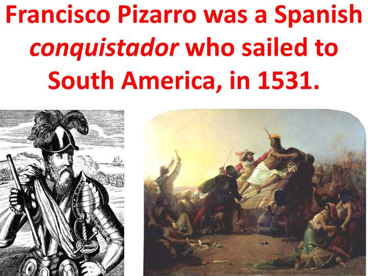 Francisco Pizarro was a Spanish