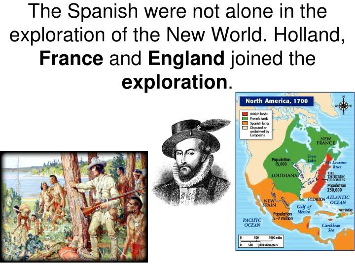 The Spanish were not alone in the exploration of the New World. Holland,