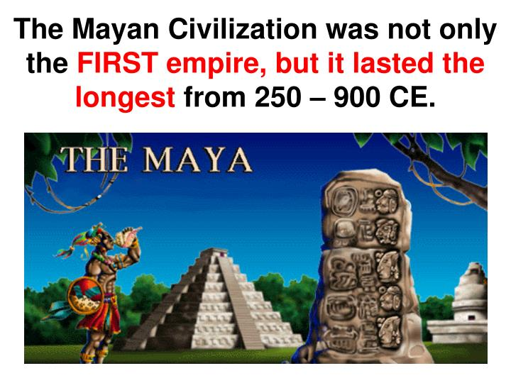 The Mayan Civilization was not only the