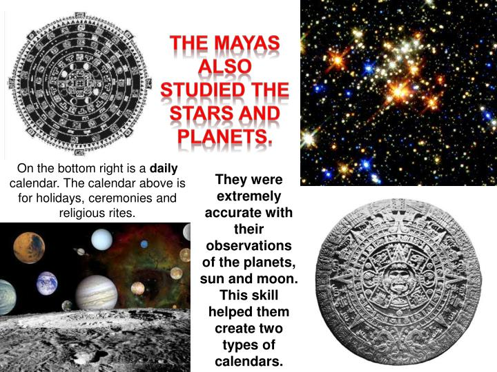 The Mayas also studied the stars and planets.
