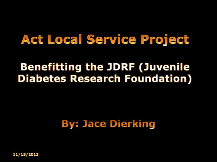 Act local service project benefitting the jdrf juvenile diabetes research foundation