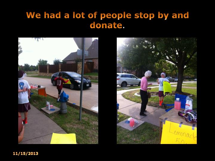 We had a lot of people stop by and donate