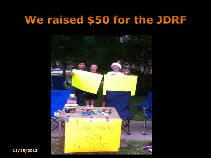 We raised $50 for the JDRF