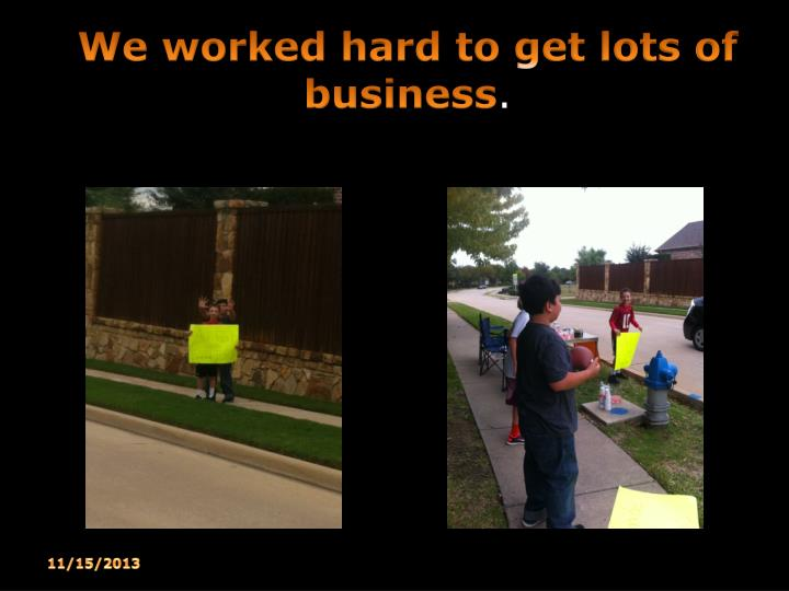 We worked hard to get lots of business