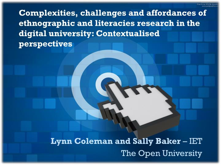 Complexities, challenges and affordances of ethnographic and literacies research in the digital univ...