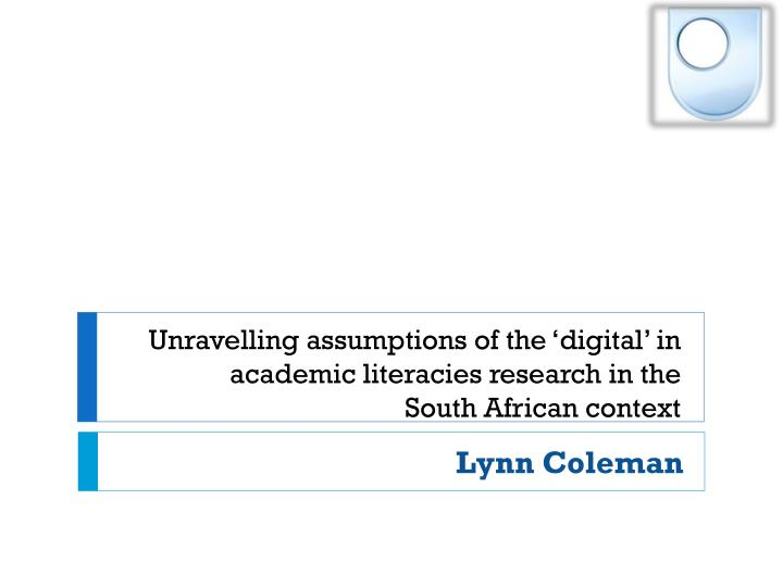 Unravelling assumptions of the 'digital' in academic literacies research in the