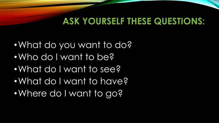 Ask yourself these questions:
