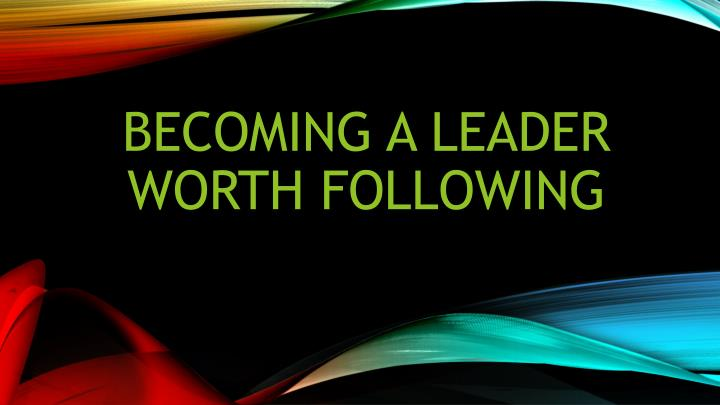 Becoming a leader worth following
