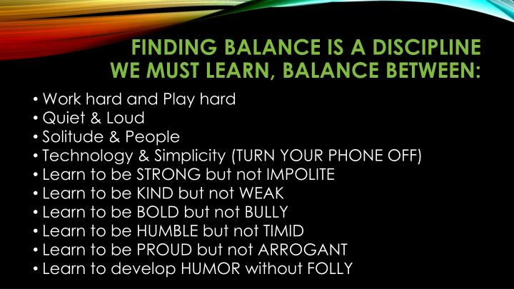 Finding balance is a discipline we must learn, balance