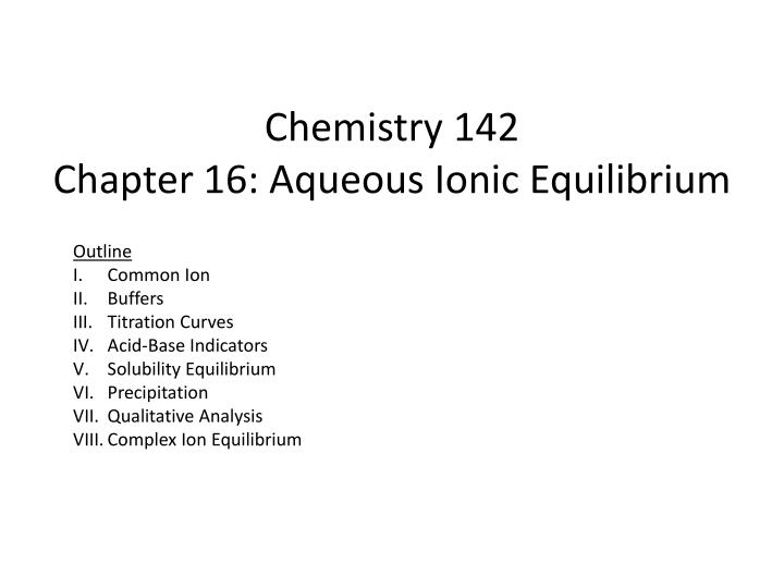 Chemistry 142 chapter 16 aqueous ionic equilibrium