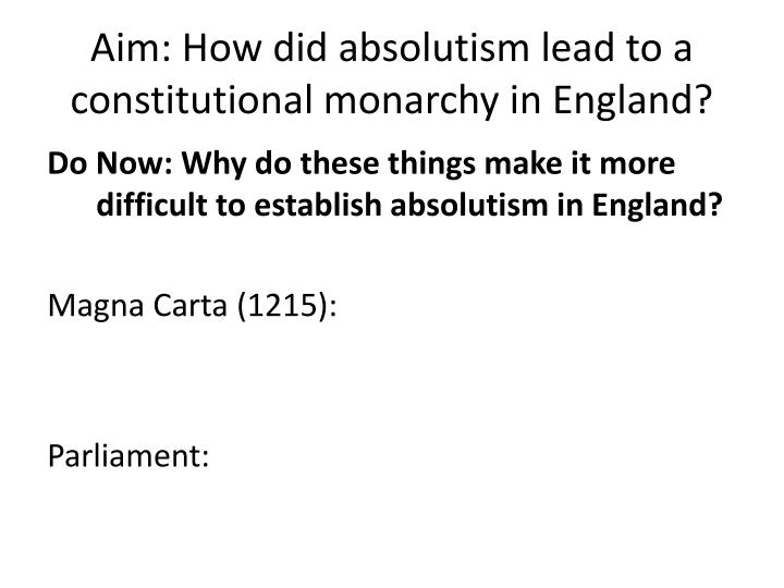Aim how did absolutism lead to a constitutional monarchy in england
