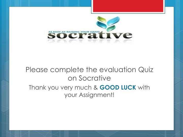 Please complete the evaluation Quiz on