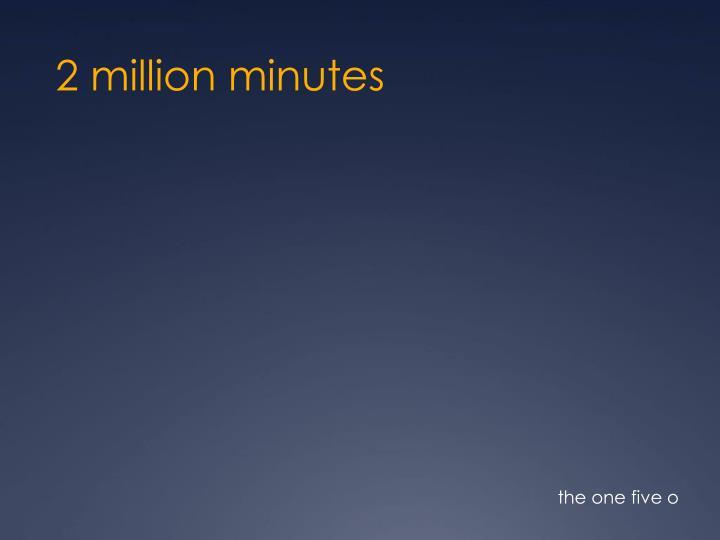 2 million minutes