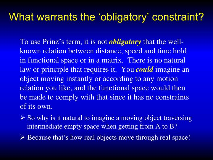 What warrants the 'obligatory' constraint?