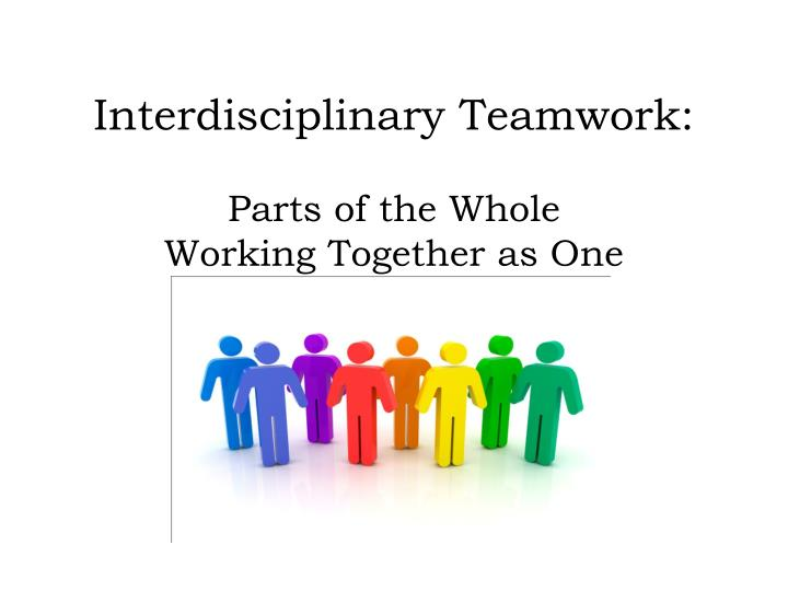 interdisciplinary teams An interdisciplinary team approach cancer is not a single disease that can be successfully treated with a single, generic approach instead, cancer refers to a collection of dozens of types and subtypes of disease, each with its own special challenges you need a treatment team with the depth and breadth of knowledge.