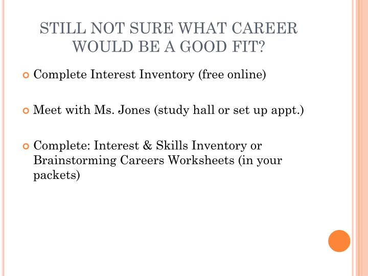 STILL NOT SURE WHAT CAREER WOULD BE A GOOD FIT?