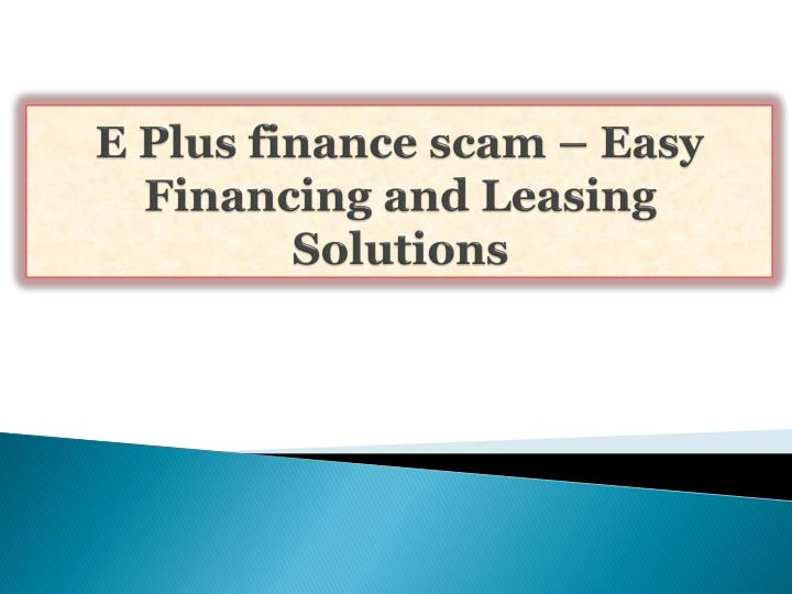 E Plus finance scam – Easy Financing and Leasing Solutions