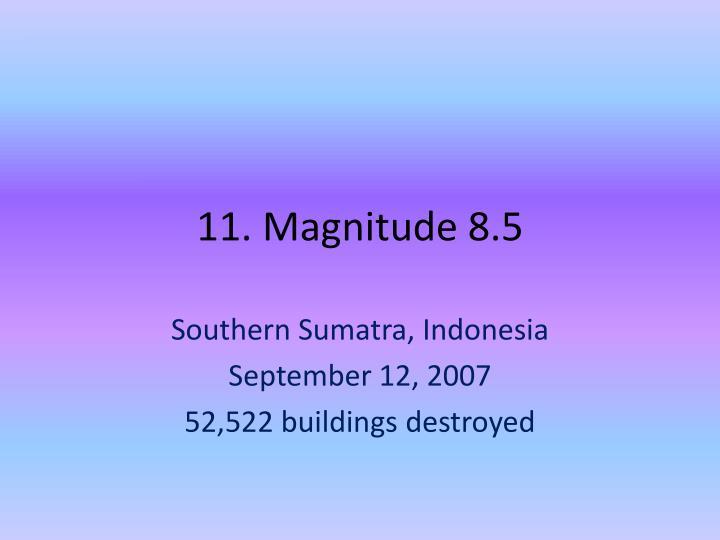 11. Magnitude 8.5