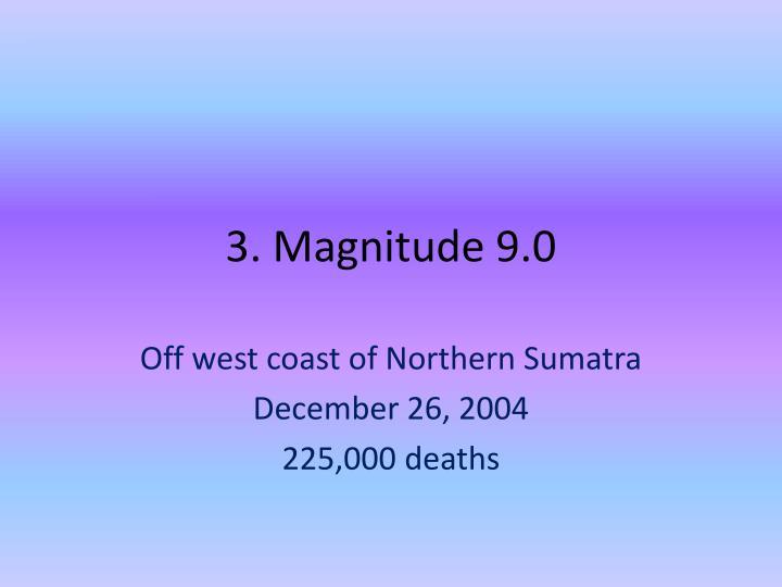 3. Magnitude 9.0