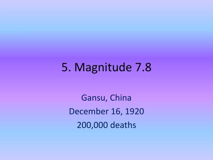 5. Magnitude 7.8