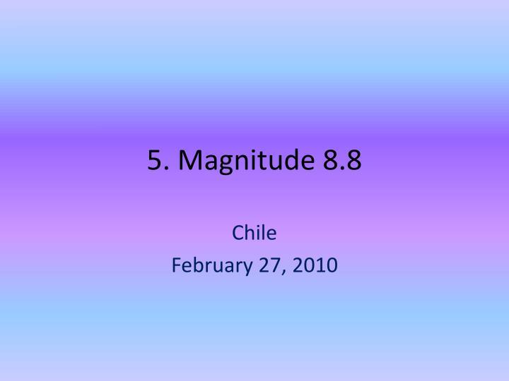 5. Magnitude 8.8