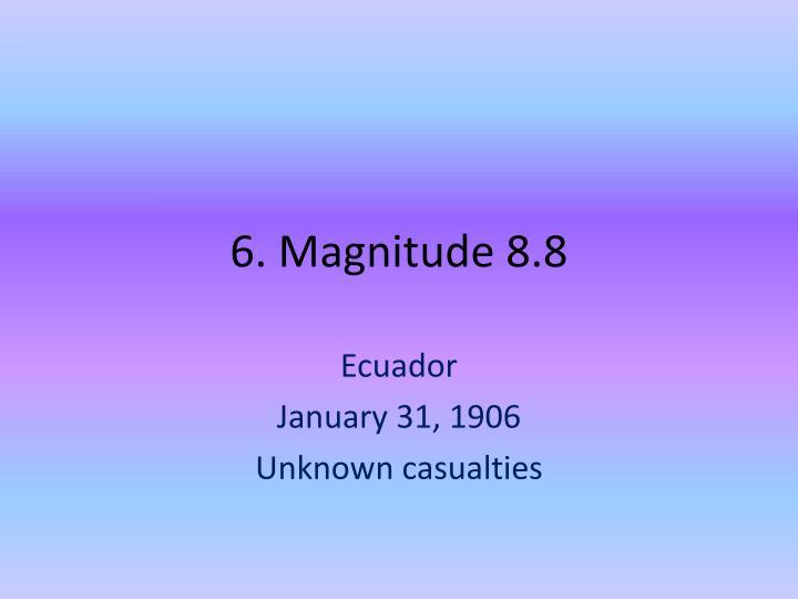 6. Magnitude 8.8
