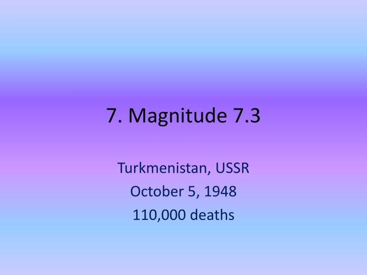 7. Magnitude 7.3