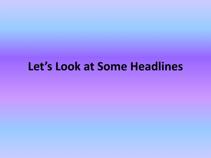 Let s look at some headlines