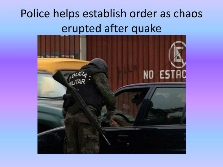 Police helps establish order as chaos erupted after quake