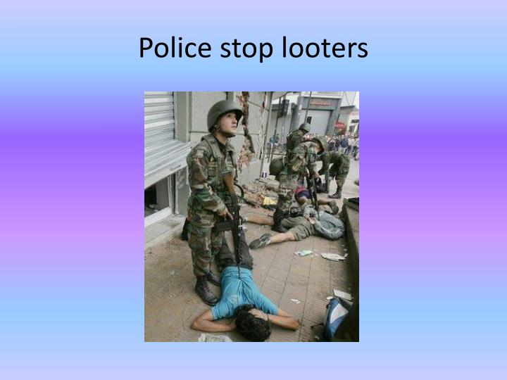 Police stop looters
