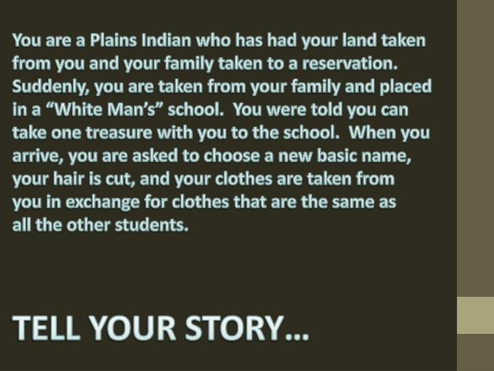 You are a Plains Indian who has had your land taken