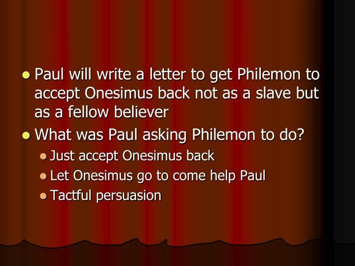 Paul will write a letter to get Philemon to accept