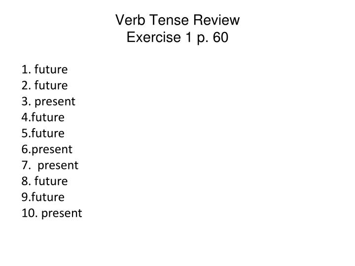 Verb tense review exercise 1 p 60